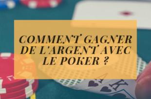 COMMENT GAGNER DE L'ARGENT AVEC LE POKER
