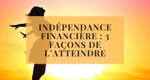 Indépendance financière _ 3 façons de l'atteindre