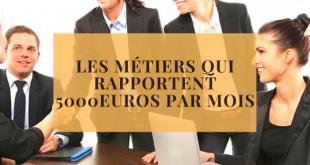 Les métiers qui rapportent 5000Euros par mois